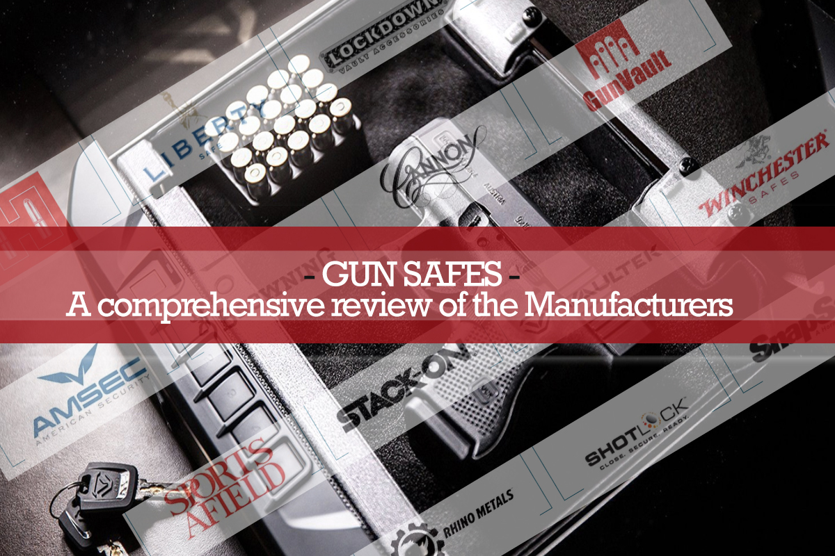 Gun Safes: A comprehensive review of the Manufacturers