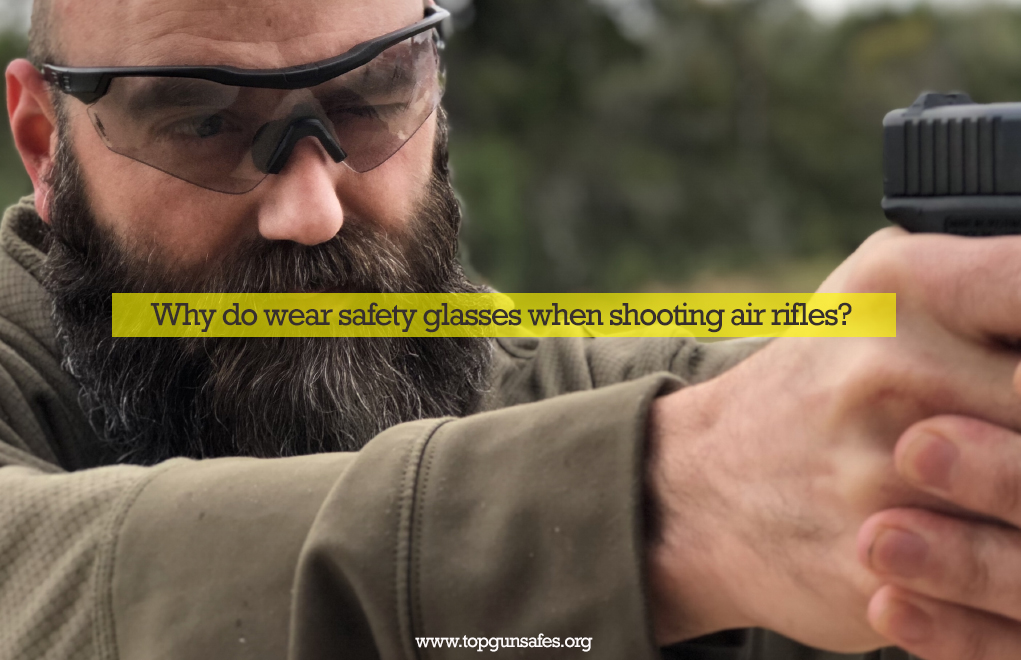 Why do wear safety glasses when shooting air rifles?